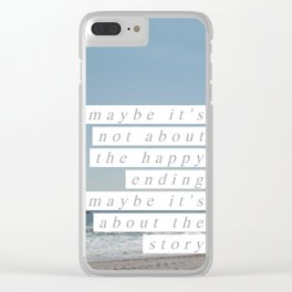 Maybe It's About the Story Clear iPhone Case