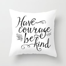 Have Courage and Be Kind (BW) Throw Pillow