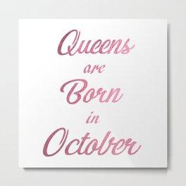Queens are born in October Metal Print