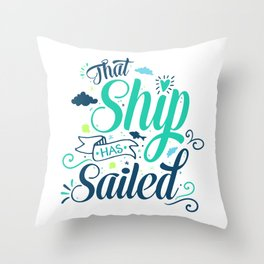 That ship has sailed v.2 Throw Pillow