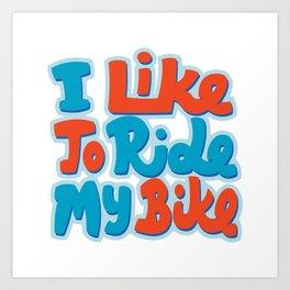 I Like To Ride My Bike Art Print