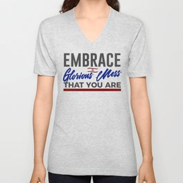 Embrace The Glorious Mess Special Weird Unisex V-Neck