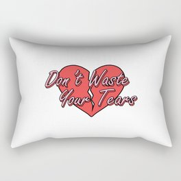 Don't Waste Your Tears Rectangular Pillow