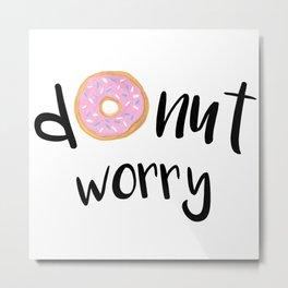 Donut Worry Metal Print
