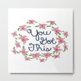 You Got This Floral Inspirational Quote Metal Print