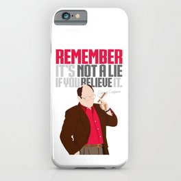 It's Not A Lie If You Believe It. iPhone Case