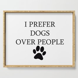 I Prefer Dogs Over People Serving Tray