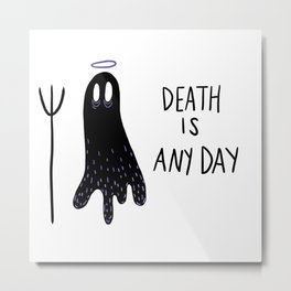 Death is Any Day Metal Print