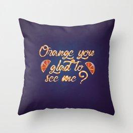 Orange You Glad to See Me? Throw Pillow