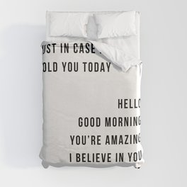Just In Case No One Told You Today Hello Good Morning You're Amazing I Belive In You Nice Butt Minimal Duvet Cover