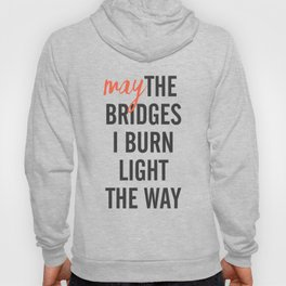 May the bridges I burn light the way, strong woman, quote for motivation, getting over, independent Hoody