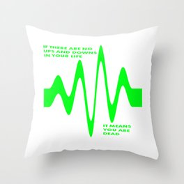 If There Are No Ups and Downs In Life You Are Dead Throw Pillow