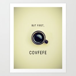 But First, Covfefe Art Print