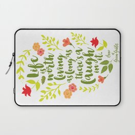 Life is worth living as long as there's a laugh in it. Anne of Green Gables. Laptop Sleeve