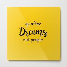 Go after Dreams Not people Metal Print