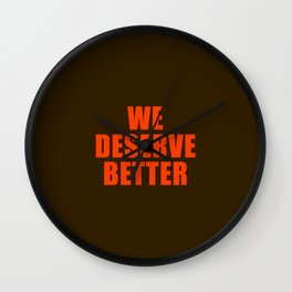 We Deserve Better Wall Clock