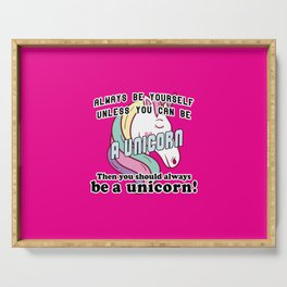 Always be yourself unless you can be a unicorn Serving Tray