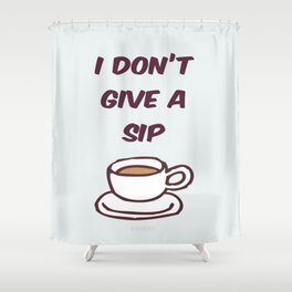 I Don't Give A Sip Shower Curtain