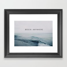 Begin Anywhere Framed Art Print