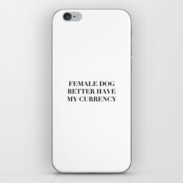 Female Dog Better Have My Currency iPhone Skin