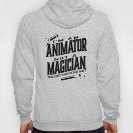 I'm an animator, not a magician Hoody