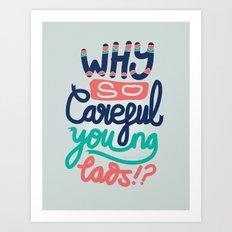 Why So Careful Art Print