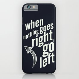 When nothing goes right, go left, inspiration, motivation quote, typography, life, humor, fun, love iPhone Case
