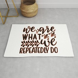 We Are What We Repeatedly Do inspirational thoughts Gift Rug