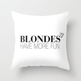Blondes Have More Fun. Throw Pillow