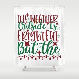 The Weather Outside Is Frightful', But The Wine Is So Delightful - Funny Christmas humor - Cute typography - Lovely Xmas quotes illustration Shower Curtain