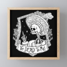 Yer DEAD To ME! Framed Mini Art Print