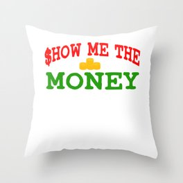 """""""Show Me The Money"""" Funny and hilarious tee design that is perfect for gifts to your loved ones too! Throw Pillow"""