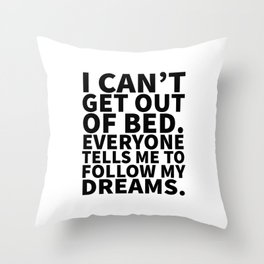 Stay in Bed Follow Dreams Throw Pillow