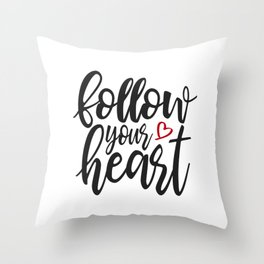 Inspirational Follow Your Heart Valentine Quote Throw Pillow