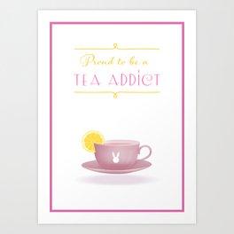 Proud to be a Tea Addict Art Print