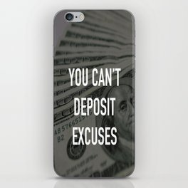 YOU CAN'T DEPOSIT EXCUSES iPhone Skin