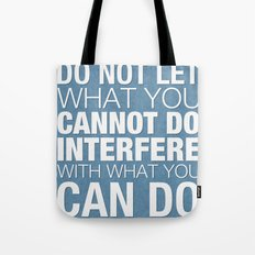 Do Not Let What You Cannot Do Interfere With What You Can Do Tote Bag
