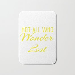 """""""Not all Who Wander are Lost"""" for emotional and inspiring tee for you! Makes a unique gift too!  Bath Mat"""
