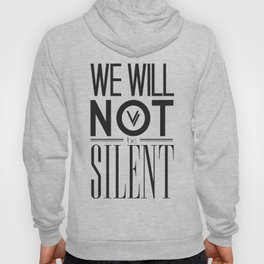 WE WILL NOT BE SILENT Hoody