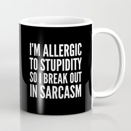 I'M ALLERGIC TO STUPIDITY, SO I BREAK OUT IN SARCASM (Black & White) Coffee Mug