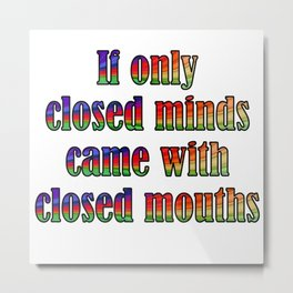 If Only Closed Minds Came with Closed Mouths Rainbow Text Metal Print