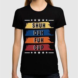 """Humor at its best! If you're one of those sarcasm lovers """"Shuh Duh Fuh Cup"""" T-shirt Design T-shirt"""