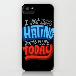 I Just Started Hating Some People Today iPhone Case
