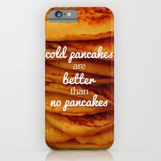 Cold pancakes are better than no pancakes Slim Case iPhone 6s