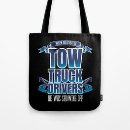 Funny God Created Tow Truck Drivers Showing Off Tote Bag