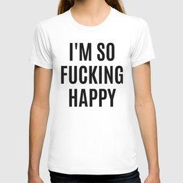 I'M SO FUCKING HAPPY T-shirt