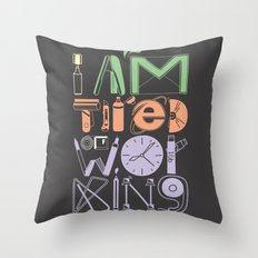 Tired of Working Throw Pillow