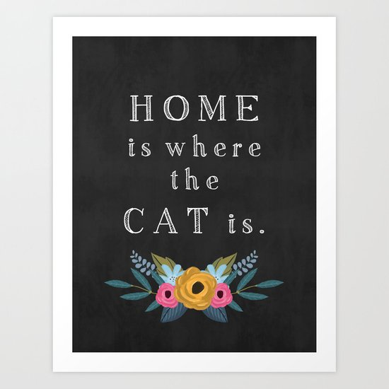 Home is where the cat is. // I love my cat Art Print