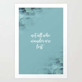 Text Art NOT ALL WHO WANDER ARE LOST | turquoise Art Print