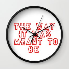 The way it was meant to be Wall Clock